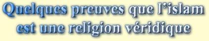 Chapitre 1, Quelques preuves que l'islam est une religion véridique